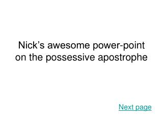 Nick's awesome power-point on the possessive apostrophe