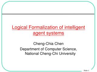 Logical Formalization of intelligent agent systems
