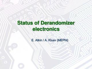 Status of Derandomizer electronics