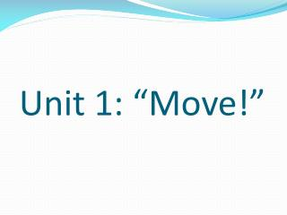 """Unit 1: """"Move!"""""""