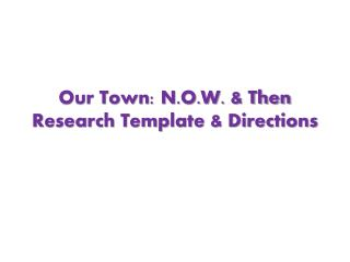 Our Town: N.O.W. & Then Research Template & Directions