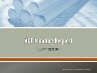 ACT Funding Request