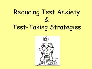 Reducing Test Anxiety &  Test-Taking Strategies