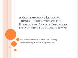 By Susan Mineka & Richard Zinbarg Presented by Katie Kriegshauser