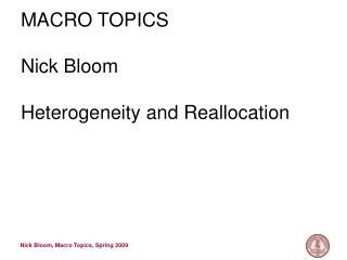 MACRO TOPICS Nick Bloom Heterogeneity and Reallocation