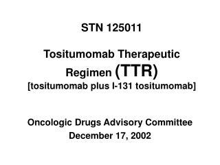 STN 125011  Tositumomab Therapeutic Regimen  (TTR) [tositumomab plus I-131 tositumomab]
