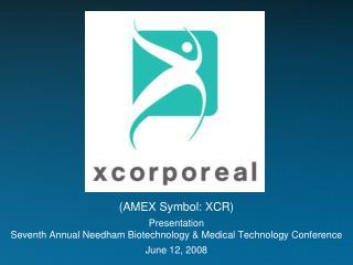 (AMEX Symbol: XCR) Presentation