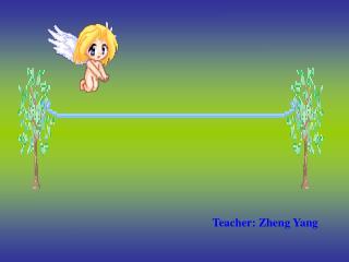 Teacher: Zheng Yang