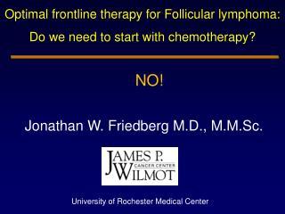 Jonathan W. Friedberg M.D., M.M.Sc.