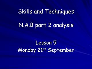 Skills and Techniques N.A.B part 2 analysis