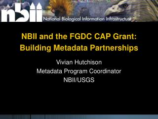 NBII and the FGDC CAP Grant: Building Metadata Partnerships