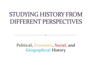 STUDYING HISTORY FROM DIFFERENT PERSPECTIVES