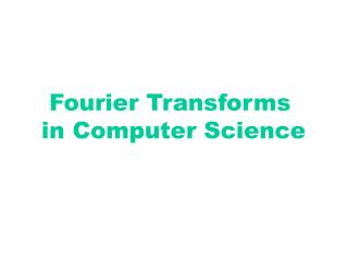 Fourier Transforms   in Computer Science