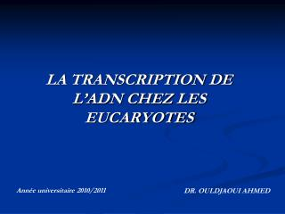 LA TRANSCRIPTION DE L'ADN CHEZ LES EUCARYOTES