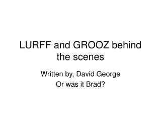 LURFF and GROOZ behind the scenes