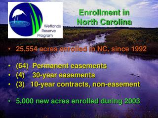 25,554 acres enrolled in NC, since 1992  (64)  Permanent easements  (4)    30-year easements