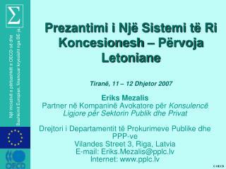 Prezantimi i Një Sistemi të Ri Koncesionesh – Përvoja Letoniane Tiran ë ,  11  –  12 Dhjetor  2007