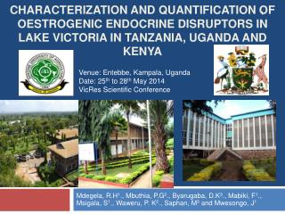 Venue: Entebbe, Kampala, Uganda Date: 25 th  to 28 th  May 2014 VicRes Scientific Conference