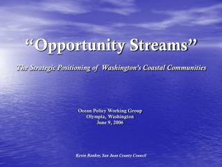 """Opportunity Streams"" The Strategic Positioning of Washington's Coastal Communities"