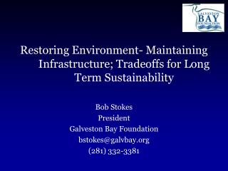 Restoring Environment- Maintaining Infrastructure; Tradeoffs for Long Term Sustainability