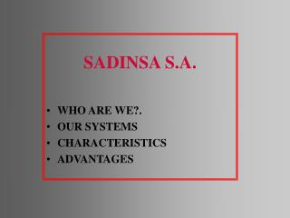 SADINSA S.A.   WHO ARE WE. OUR SYSTEMS CHARACTERISTICS ADVANTAGES