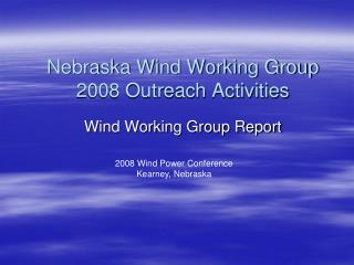 Nebraska Wind Working Group 2008 Outreach Activities