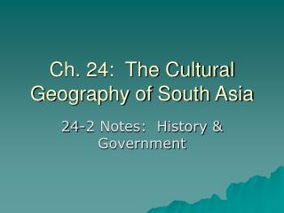 Ch. 24:  The Cultural Geography of South Asia