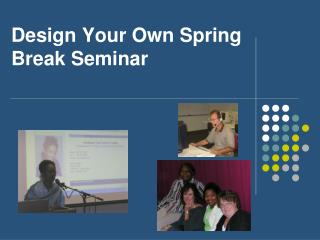 Design Your Own Spring Break Seminar
