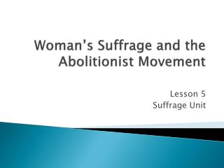 Woman's Suffrage and the Abolitionist Movement