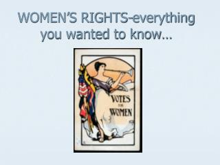WOMEN'S RIGHTS-everything you wanted to know…