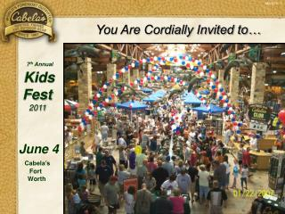 7 th  Annual Kids       Fest 2011 June 4 Cabela's                Fort                Worth