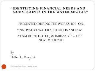 """IDENTIFYING FINANCIAL NEEDS AND CONSTRAINTS IN THE WATER SECTOR"""