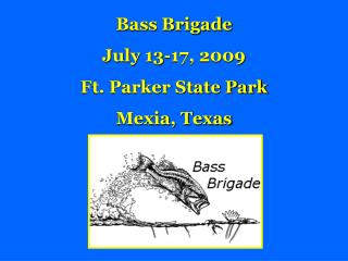 Bass Brigade July 13-17, 2009 Ft. Parker State Park  Mexia, Texas