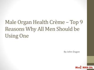 Male Organ Health Cr�me � Top 9 Reasons Why Men Should Use
