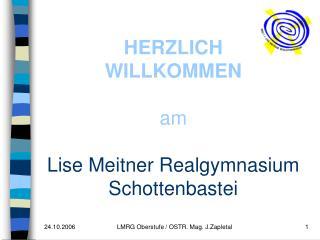 HERZLICH WILLKOMMEN am Lise Meitner Realgymnasium Schottenbastei