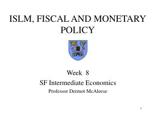 ISLM, FISCAL AND MONETARY POLICY