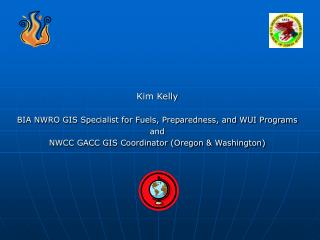 Kim Kelly BIA NWRO GIS Specialist for Fuels, Preparedness, and WUI Programs and