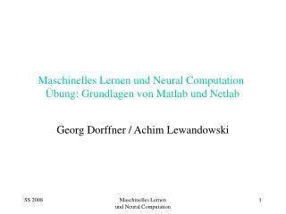 Maschinelles Lernen und Neural Computation   Übung: Grundlagen von Matlab und Netlab