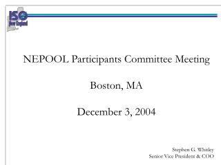 NEPOOL Participants Committee Meeting Boston, MA December 3, 2004