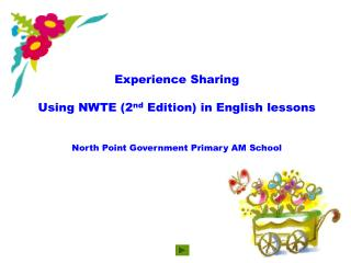 Experience Sharing Using NWTE (2 nd  Edition) in English lessons