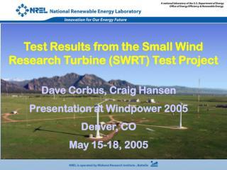 Dave Corbus, Craig Hansen Presentation at Windpower 2005 Denver, CO May 15-18, 2005