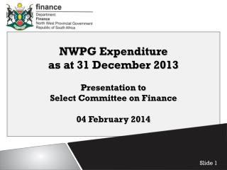 NWPG Expenditure  as at 31 December 2013 Presentation to  Select Committee on Finance