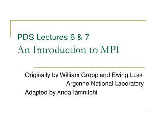 PDS Lectures 6 & 7 An Introduction to MPI