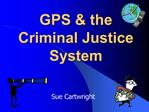 GPS  the Criminal Justice System