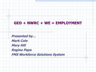 GED + NWRC + WE = EMPLOYMENT