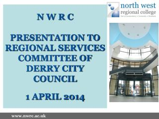 N W R C PRESENTATION TO REGIONAL SERVICES COMMITTEE OF DERRY CITY COUNCIL 1 APRIL 2014