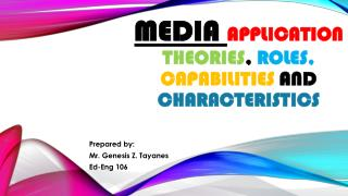 Media  application  theories ,  roles,  capabilities  and  characteristics