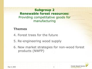 Subgroup 2  Renewable forest resources: Providing competitative goods for manufacturing