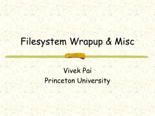 Filesystem Wrapup & Misc