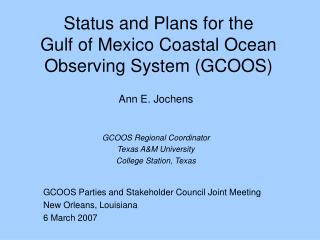 Status and Plans for the Gulf of Mexico Coastal Ocean Observing System (GCOOS)